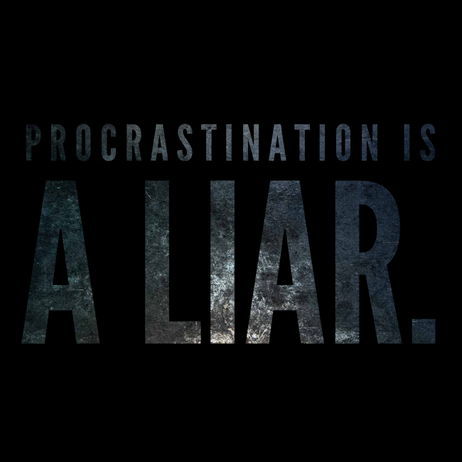 procrastination is a liar